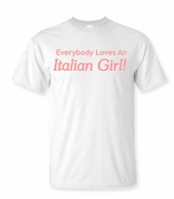 Everyone Loves an Italian Girl Shirt