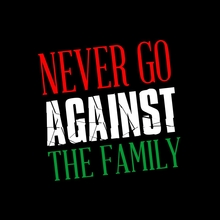 Never Go Against The Family T-shirt