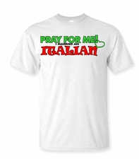Pray For Me.....Italian Shirt