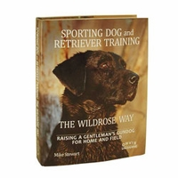 buy discount  Sporting Dog and Retriever Training the Wildrose Way: Raising a Gentleman's Gundog for Home & Field by Mike Stewart