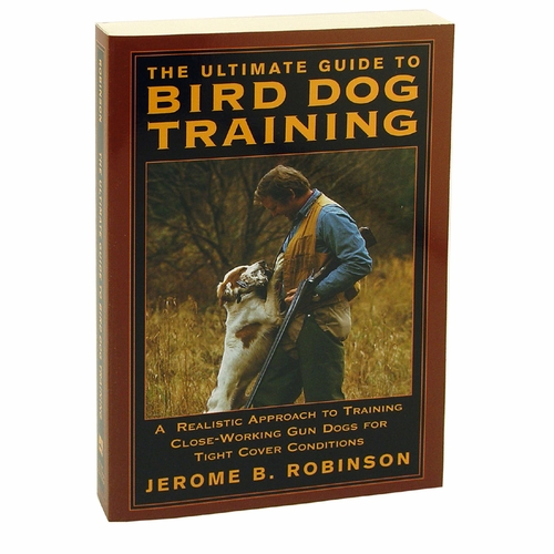 The Ultimate Guide to Bird Dog Training by Jerome B. Robinson Book