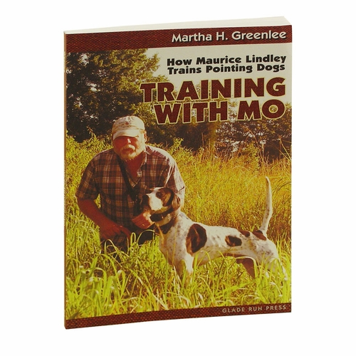 Training with Mo -- How Maurice Lindley Trains Pointing Dogs by Martha H. Greenlee
