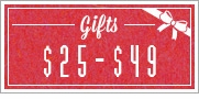 Holiday Gifts - $25 to $49