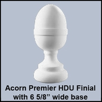 "Acorn Premier HDU Finial with 6 5/8"" wide base"