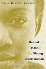 Behind the Mask of the Strong Black Woman by Tamara Beauboeuf-Lafontant
