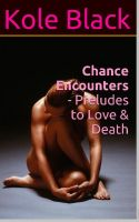 Chance Encounters - Preludes to Love & Death by Kole Black