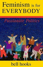 Feminism is for Everybody: Passionate Politics by Bell Hook