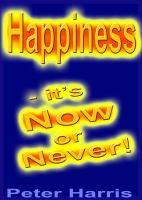 Happiness - It's Now or Never by Peter Harris