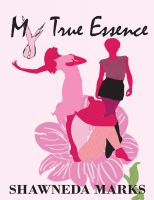 My True Essence by Shawneda Marks