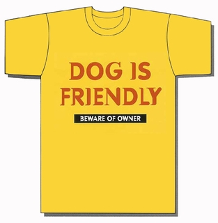 Dog is Friendly, Beware of Owner T-Shirt - Click to enlarge