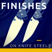 Finishes on Knife Blade Steels
