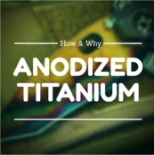 The How and Why of Anodized Titanium Treatments