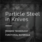 What is Particle or Powder Steel in Knives?