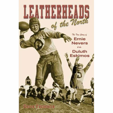 Leatherheads of the North: The True Story of Ernie Nevers & the Duluth Eskimos