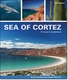 Sea of Cortez: A Cruiser's Guidebook - 3rd Ed.