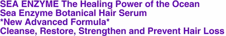 SEA ENZYME The Healing Power of the Ocean  Sea Enzyme Botanical Hair Serum *New Advanced Formula* Cleanse, Restore, Strengthen and Prevent Hair Loss