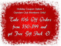 Gundam Club Recruits ONLY: Holiday Coupon Option 1 - 10% Off Orders of $50-99 PLUS Gundam Gift Pack C