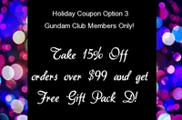 Gundam Club Recruits ONLY: Holiday Coupon Option 3 - 15% Off Orders Over $99 and Gundam Gift Pack D (Free Shipping also included for Gold and Platinum Members)