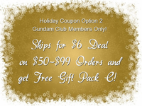 Gundam Club Recruits ONLY: Holiday Coupon Option 2 - $6 Shipping on Orders of $50-99 PLUS Gundam Gift Pack C