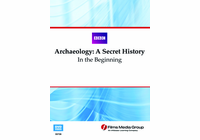 In the Beginning: Archaeology�A Secret History (Enhanced DVD)