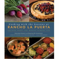 Cooking with the Seasons at Rancho La Puerta by Deborah Schneider