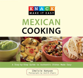 Knack Make it Easy: Mexican Cooking Cookbook by Chelsie Kenyon