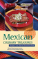 Mexican Culinary Treasures: Recipes From Maria Elena's Kitchen