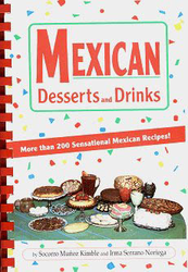 Mexican Desserts and Drinks by Socorro Munoz Kimble and Irma Serrano Noriega