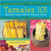 Tamales 101 Cookbook: A Beginner's Guide to Making Traditional Tamales