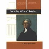 Becoming Jefferson's People: Re-Inventing the American Republic in the Twenty-First Century