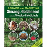 Growing and Marketing Ginseng, Goldenseal, and Other Woodland Medicinals