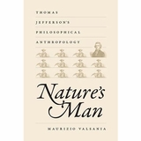 Nature's Man: Thomas Jefferson's Philosophical Anthropology