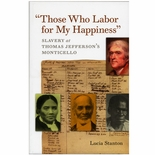 Those Who Labor for My Happiness  - Slavery at Thomas Jefferson's Monticello