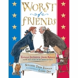 Worst of Friends Thomas Jefferson, John Adams and the True Story of an American Feud