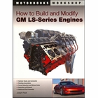 How to Build and Modify GM LS-Series Engines: Heads, Camshafts, Forced Induction, NOS, etc.