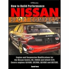 How to Build Performance Nissan Sport Compacts 1991-2006