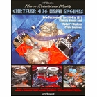 How to Rebuild and Modify Chrysler 426 Hemi Engines: New Technology for 1964-1971 Hemis