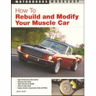How To Rebuild and Modify Your Muscle Car