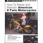 How to Repair and Maintain American V-Twin Motorcycles