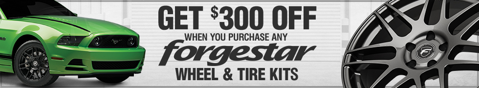 Get $300 with Purchase of Any Forgestar Wheel & Tire Kit