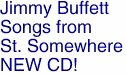 Jimmy Buffett<BR>Songs from <BR>St. Somewhere<BR>NEW CD!