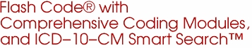 Flash Code® with  Comprehensive Coding Modules,  and ICD-10-CM Smart Search™
