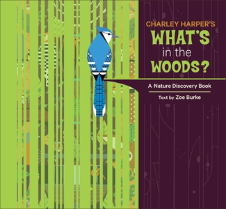 Charley Harper's What's in the Woods? A Nature Discovery Book