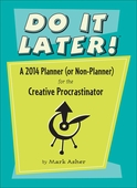 Do It Later! A 2014 Planner (or Non-Planner) for the Creative Procrastinator