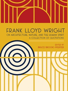 Frank Lloyd Wright on Architecture, Nature, and the Human Spirit: A Collection of Quotations