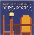 Frank Lloyd Wright's Dining Rooms