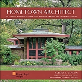 Hometown Architect: The Complete Buildings of Frank Lloyd Wright in Oak Park and River Forest, Illinois