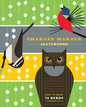 How to Draw 28 Birds in Harper's Style: A Charley Harper Sketchbook