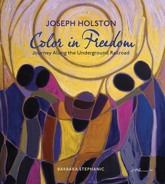 Joseph Holston: Color in Freedom: Journey Along the Underground Railroad