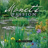 Monet's Passion: Ideas, Inspiration & Insights from the Painter's Gardens (Revised Edition)